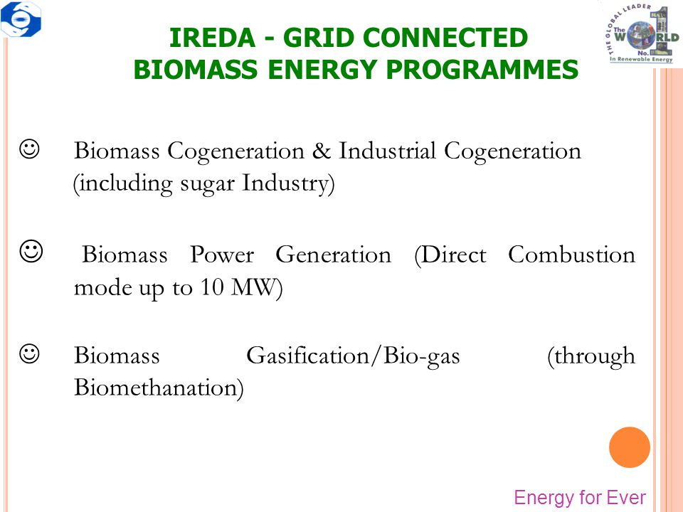 IREDA - GRID CONNECTED BIOMASS ENERGY PROGRAMMES JBiomass Cogeneration & Industrial Cogeneration (including sugar Industry) J Biomass Power Generation