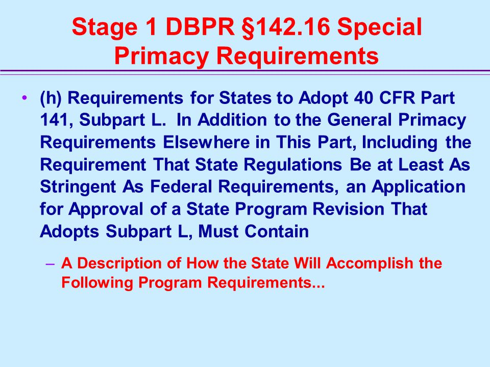 Stage 1 DBPR §142.16 Special Primacy Requirements (h) Requirements for States to Adopt 40 CFR Part 141, Subpart L.