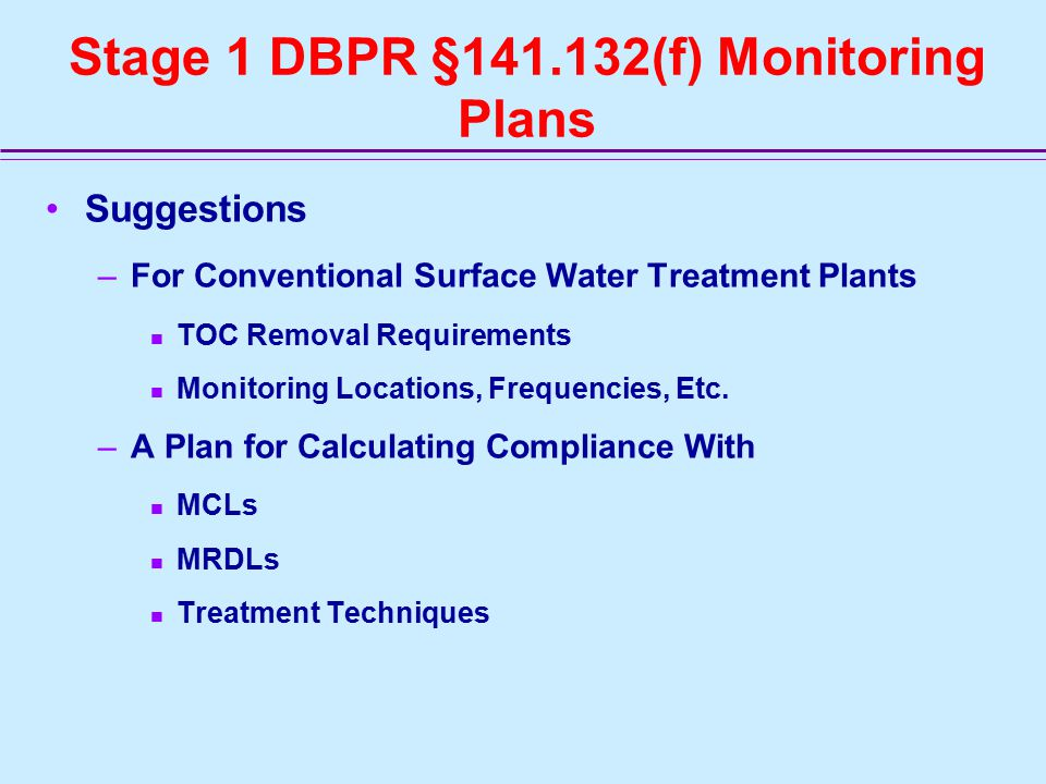 Stage 1 DBPR §141.132(f) Monitoring Plans Suggestions –For Conventional Surface Water Treatment Plants TOC Removal Requirements Monitoring Locations, Frequencies, Etc.