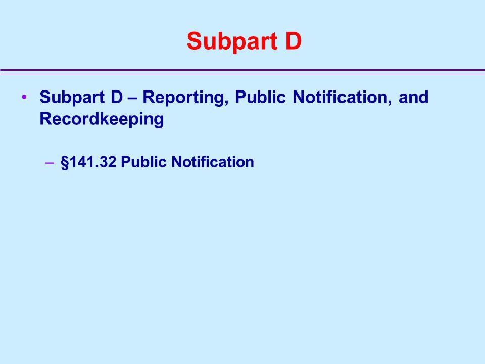 Subpart D Subpart D – Reporting, Public Notification, and Recordkeeping –§141.32 Public Notification