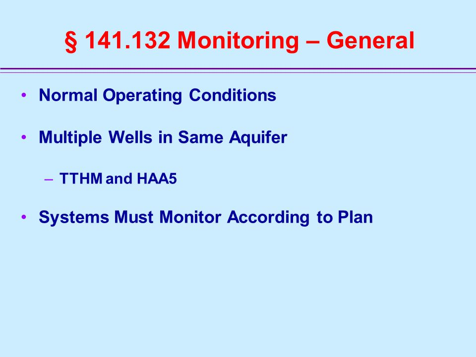 § 141.132 Monitoring – General Normal Operating Conditions Multiple Wells in Same Aquifer –TTHM and HAA5 Systems Must Monitor According to Plan