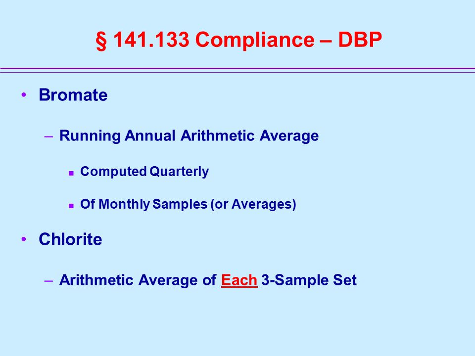 § 141.133 Compliance – DBP Bromate –Running Annual Arithmetic Average Computed Quarterly Of Monthly Samples (or Averages) Chlorite –Arithmetic Average of Each 3-Sample Set