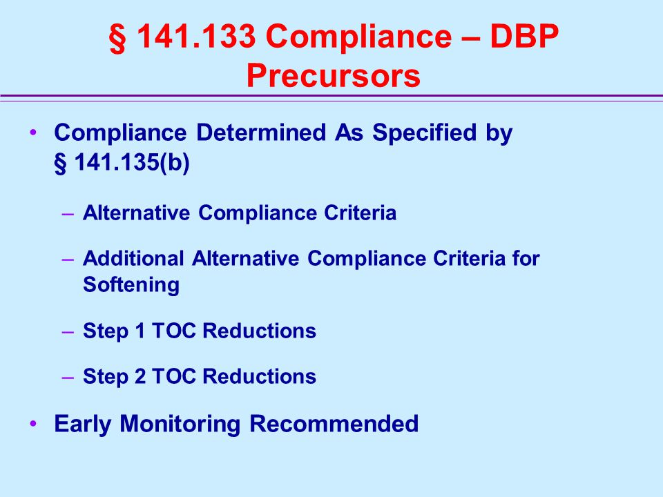 § 141.133 Compliance – DBP Precursors Compliance Determined As Specified by § 141.135(b) –Alternative Compliance Criteria –Additional Alternative Compliance Criteria for Softening –Step 1 TOC Reductions –Step 2 TOC Reductions Early Monitoring Recommended