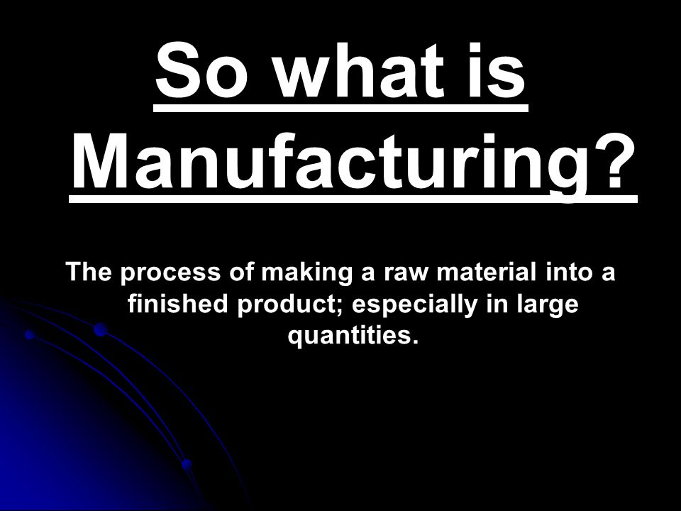 So what is Manufacturing.
