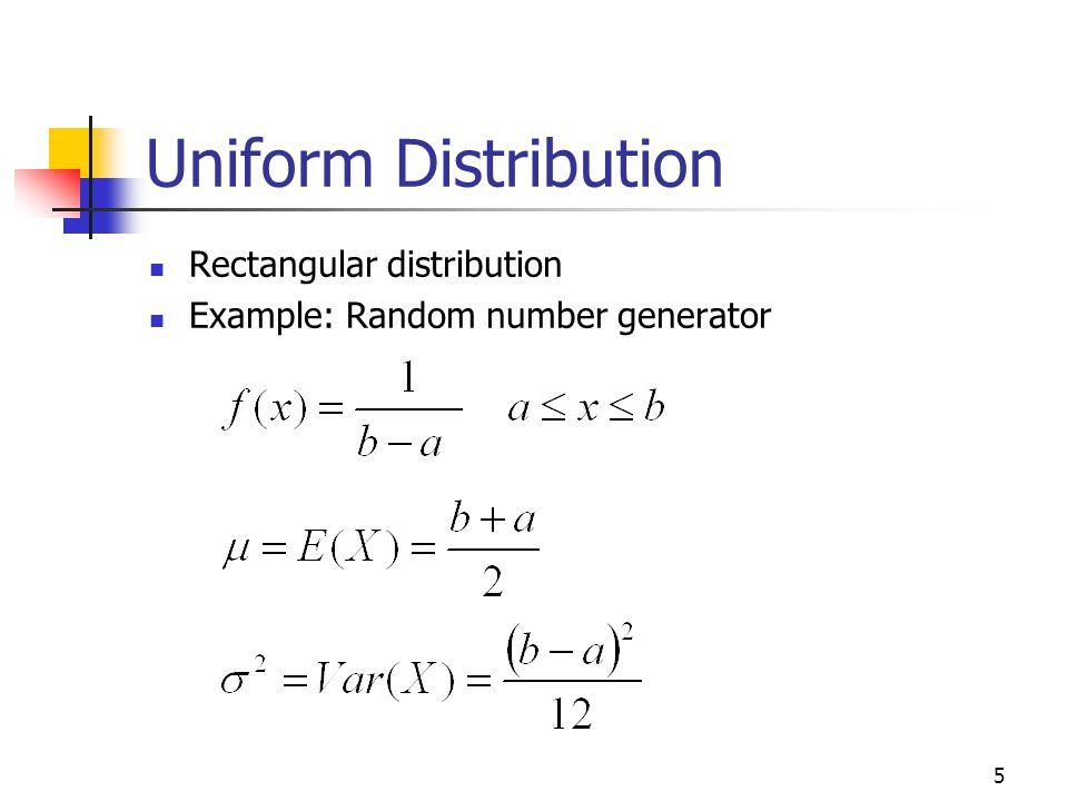 5 Uniform Distribution Rectangular distribution Example: Random number generator