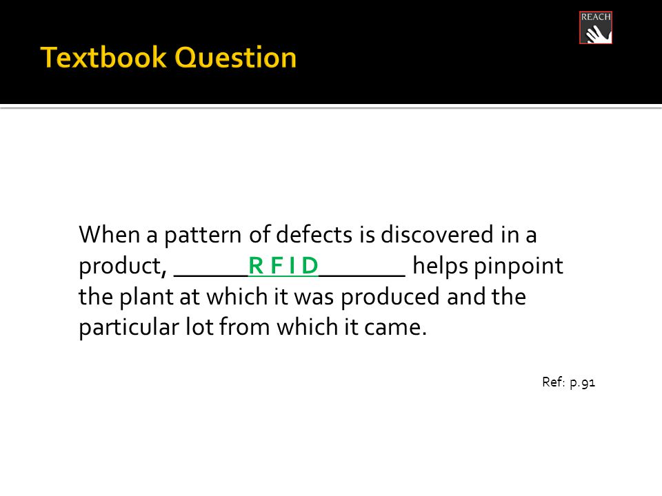 When a pattern of defects is discovered in a product, ______R F I D_______ helps pinpoint the plant at which it was produced and the particular lot from which it came.