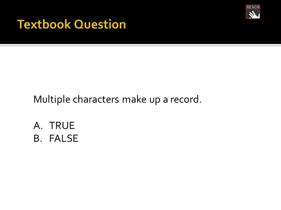 Multiple characters make up a record. A.TRUE B.FALSE