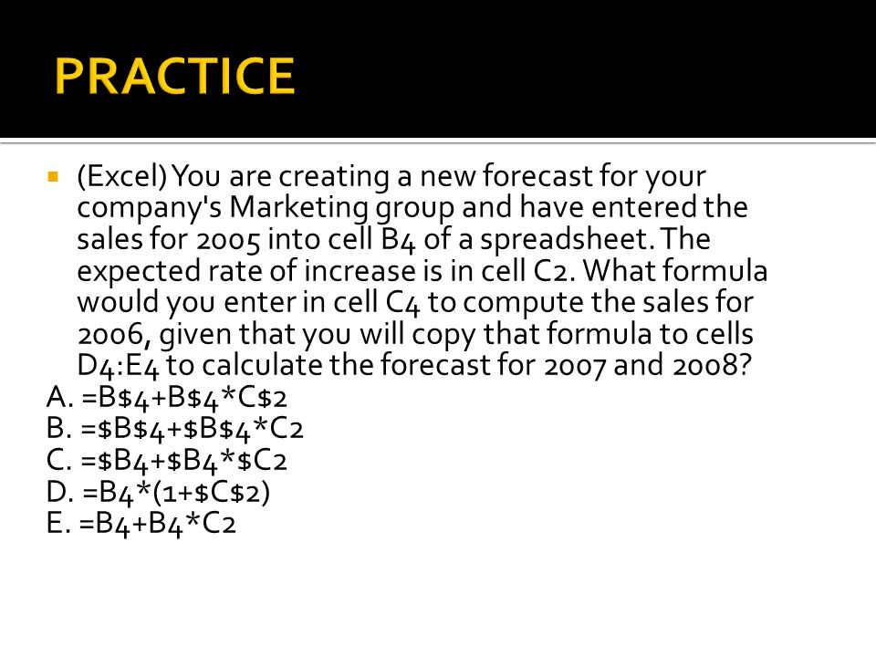  (Excel) You are creating a new forecast for your company s Marketing group and have entered the sales for 2005 into cell B4 of a spreadsheet.