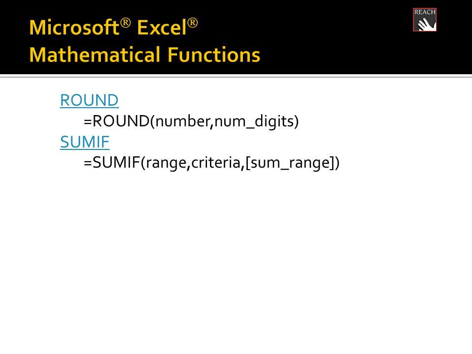 ROUND =ROUND(number,num_digits) SUMIF =SUMIF(range,criteria,[sum_range])
