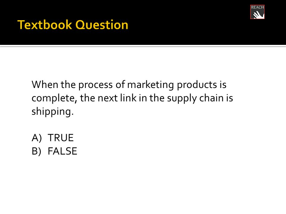 When the process of marketing products is complete, the next link in the supply chain is shipping.