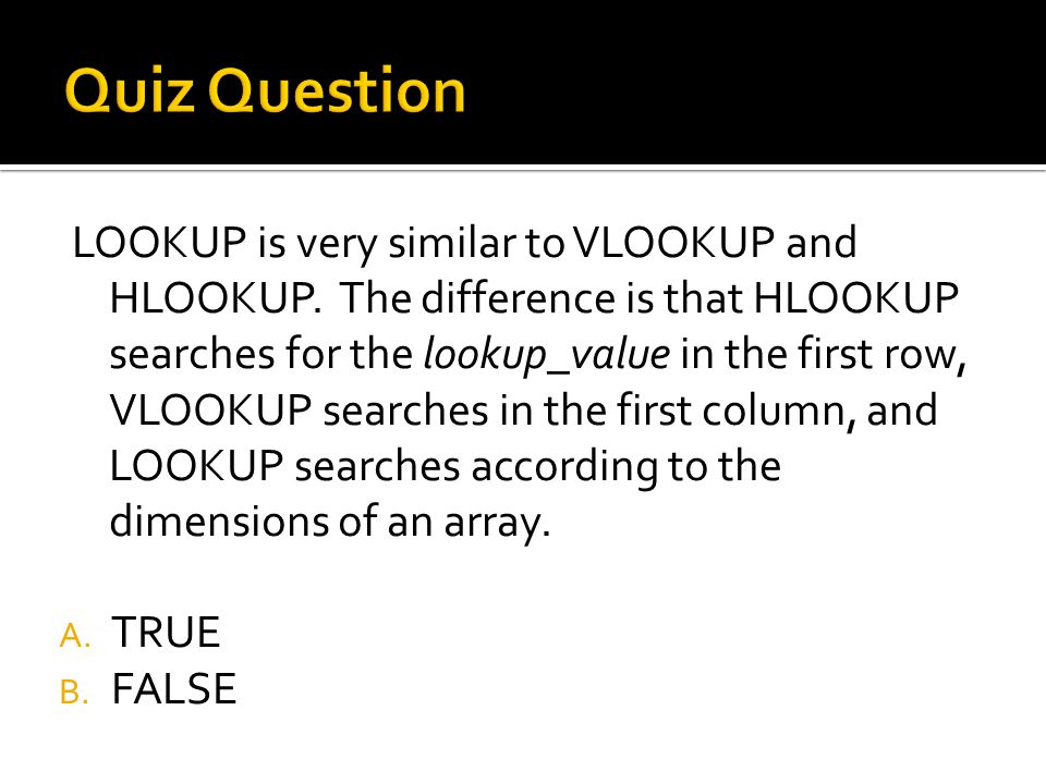 LOOKUP is very similar to VLOOKUP and HLOOKUP.