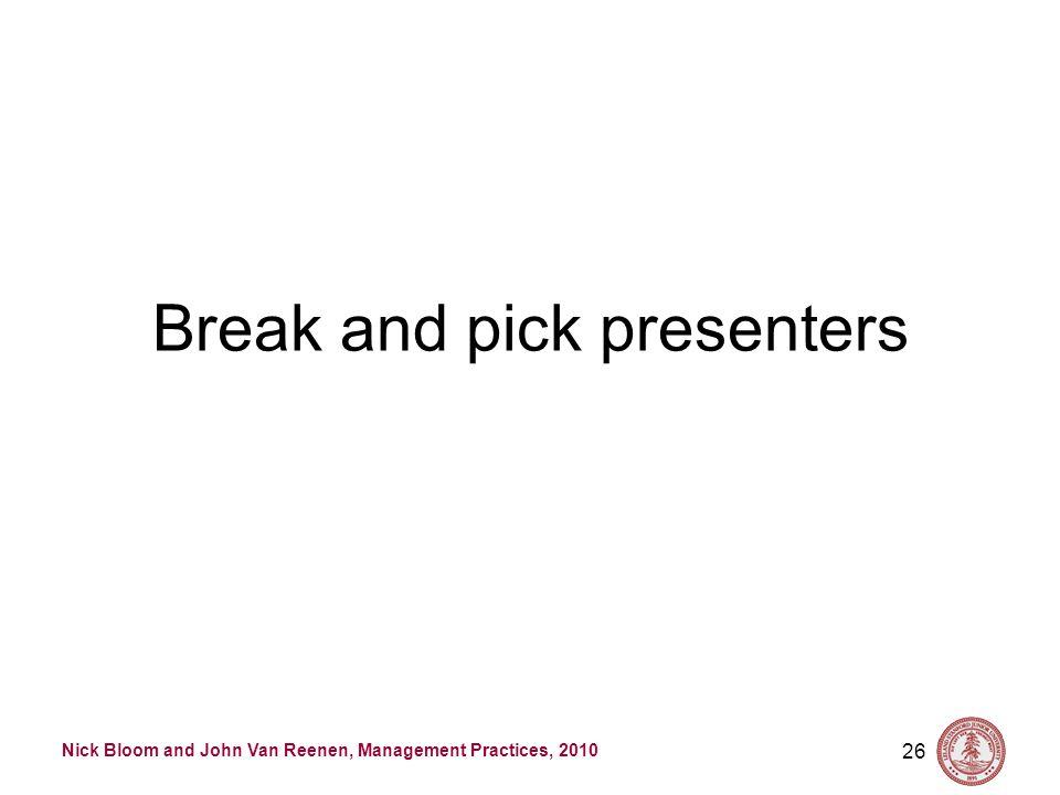 Nick Bloom and John Van Reenen, Management Practices, 2010 Break and pick presenters 26