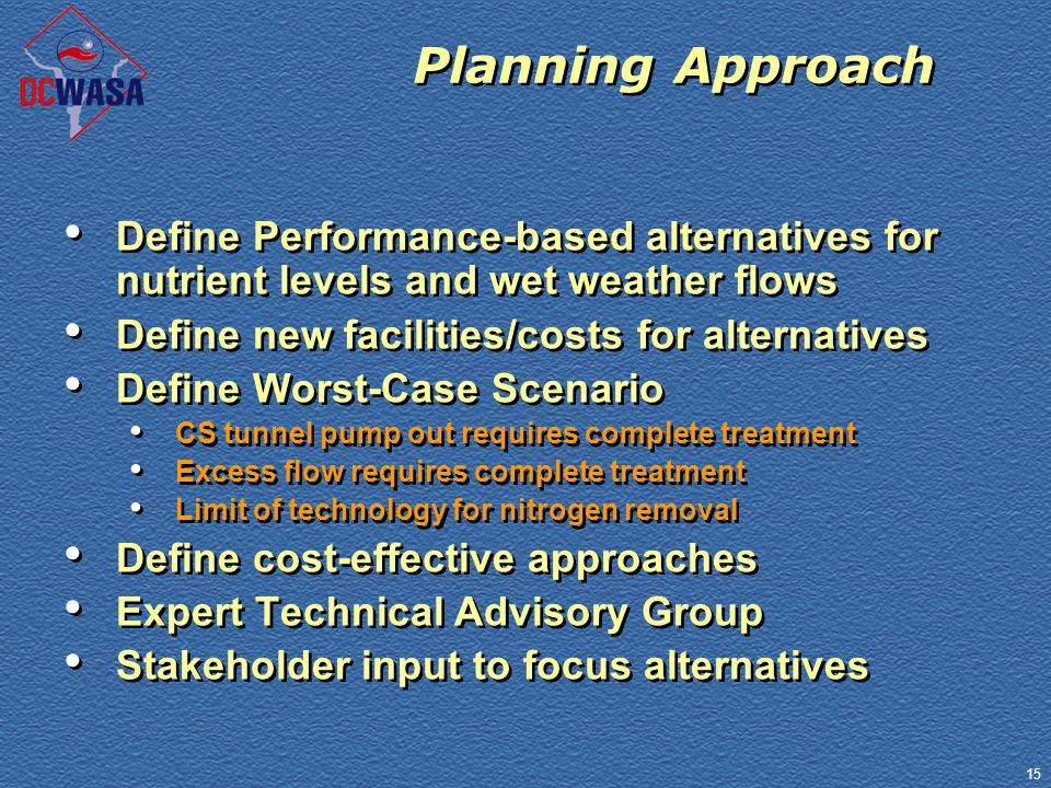 15 Planning Approach Define Performance-based alternatives for nutrient levels and wet weather flows Define new facilities/costs for alternatives Defi