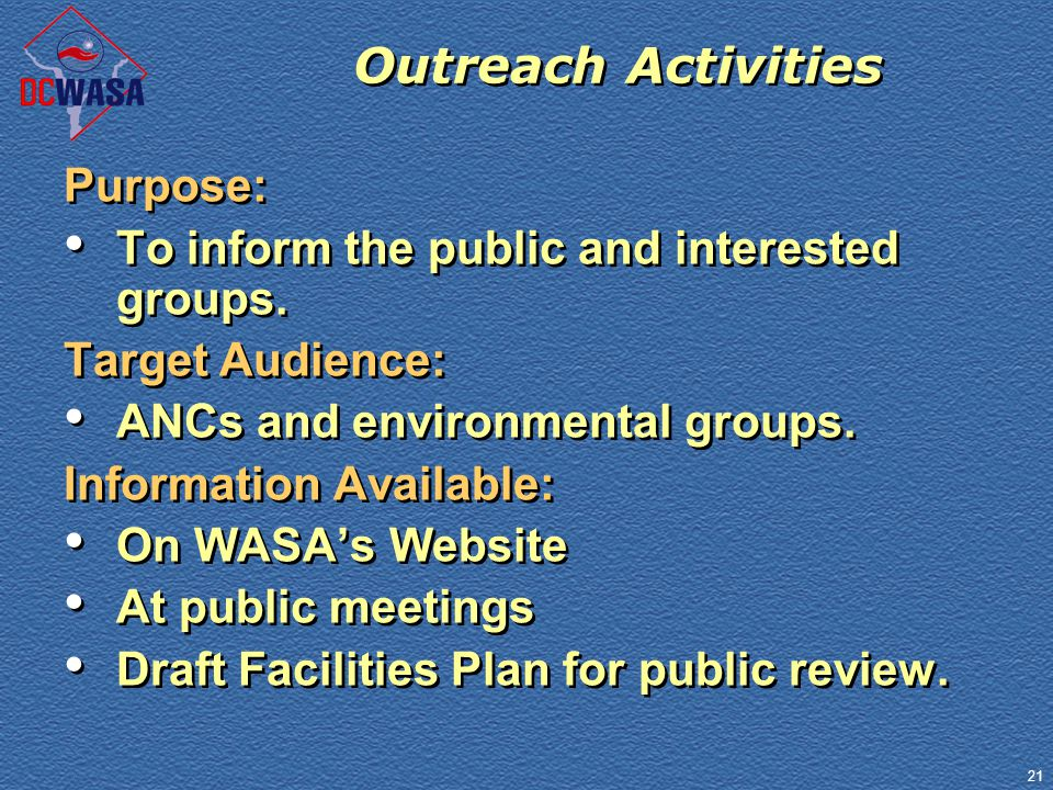 21 Outreach Activities Purpose: To inform the public and interested groups. Target Audience: ANCs and environmental groups. Information Available: On