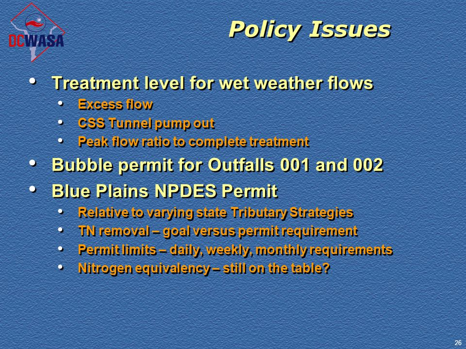 26 Policy Issues Treatment level for wet weather flows Excess flow CSS Tunnel pump out Peak flow ratio to complete treatment Bubble permit for Outfall