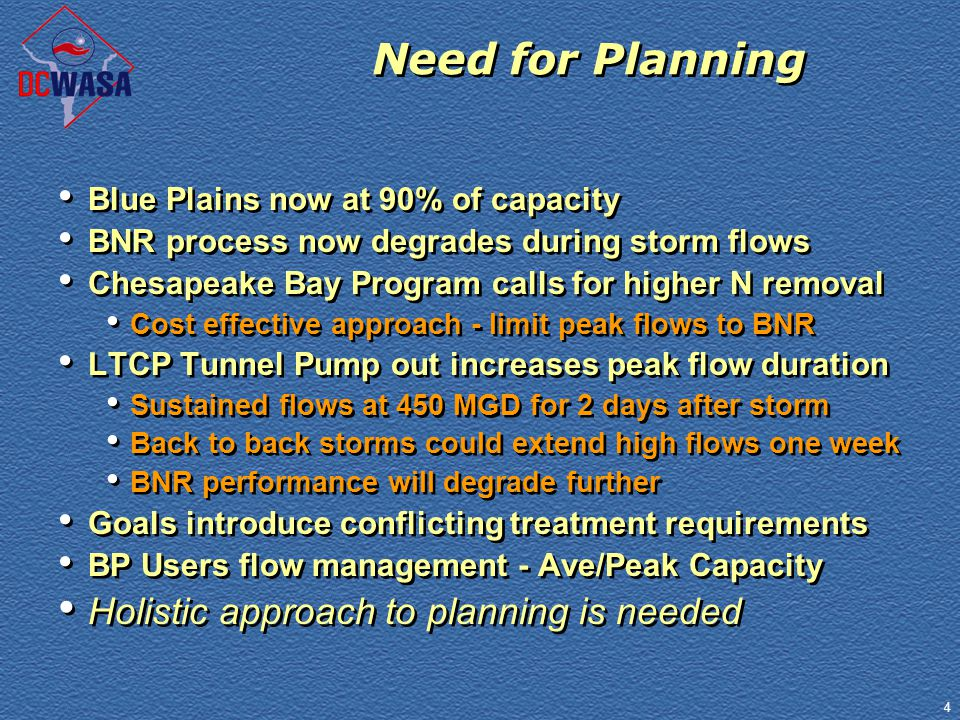 4 Need for Planning Blue Plains now at 90% of capacity BNR process now degrades during storm flows Chesapeake Bay Program calls for higher N removal C