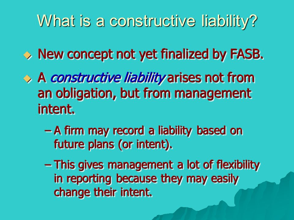What is a constructive liability. New concept not yet finalized by FASB.