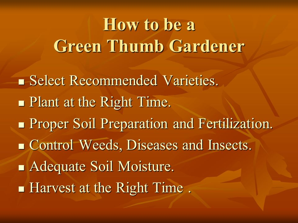 How to be a Green Thumb Gardener Select Recommended Varieties.