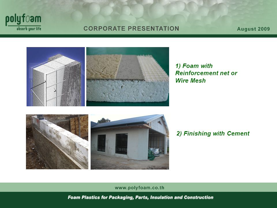 1) Foam with Reinforcement net or Wire Mesh 2) Finishing with Cement