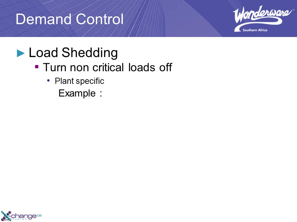 Demand Control ► Load Shedding ▪ Turn non critical loads off Plant specific Example :