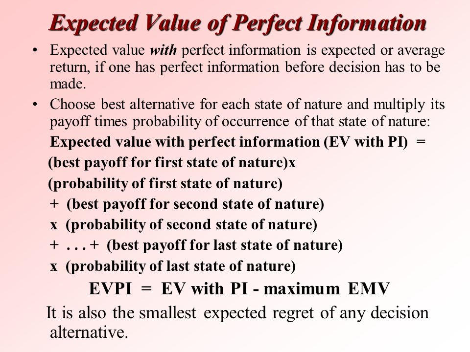 Expected Value of Perfect Information Expected value with perfect information is expected or average return, if one has perfect information before dec