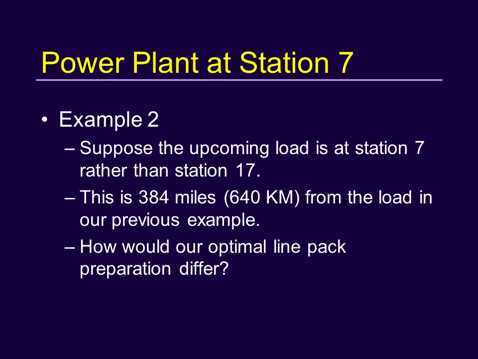 Power Plant at Station 7 Example 2 –Suppose the upcoming load is at station 7 rather than station 17.