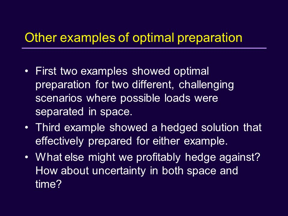 Other examples of optimal preparation First two examples showed optimal preparation for two different, challenging scenarios where possible loads were separated in space.