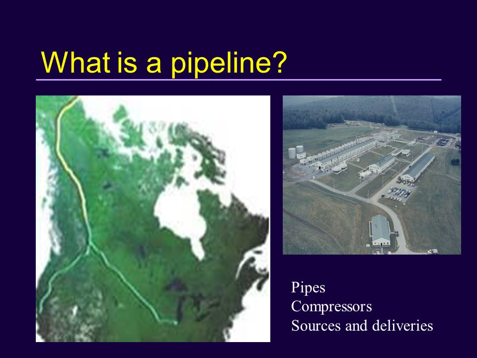 What is a pipeline? Pipes Compressors Sources and deliveries