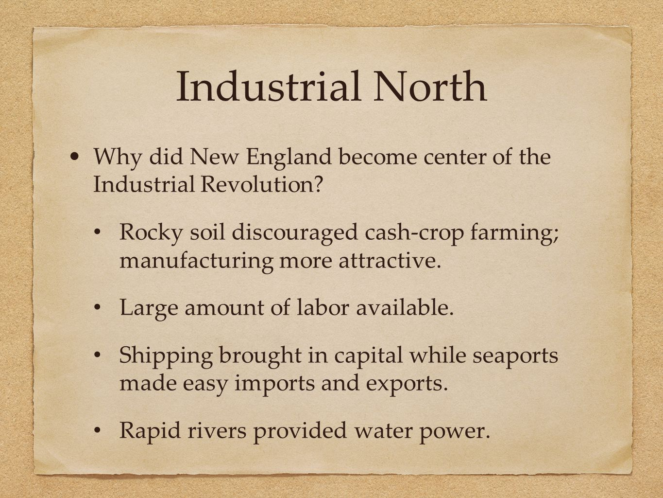 Industrial North Why did New England become center of the Industrial Revolution.
