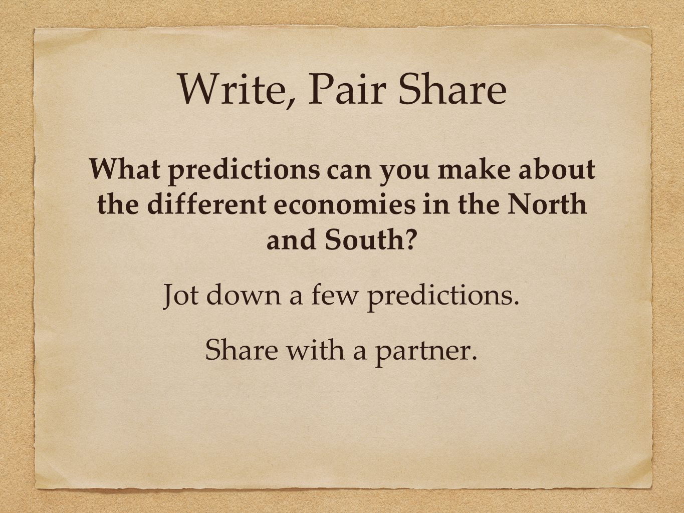 Write, Pair Share What predictions can you make about the different economies in the North and South? Jot down a few predictions. Share with a partner