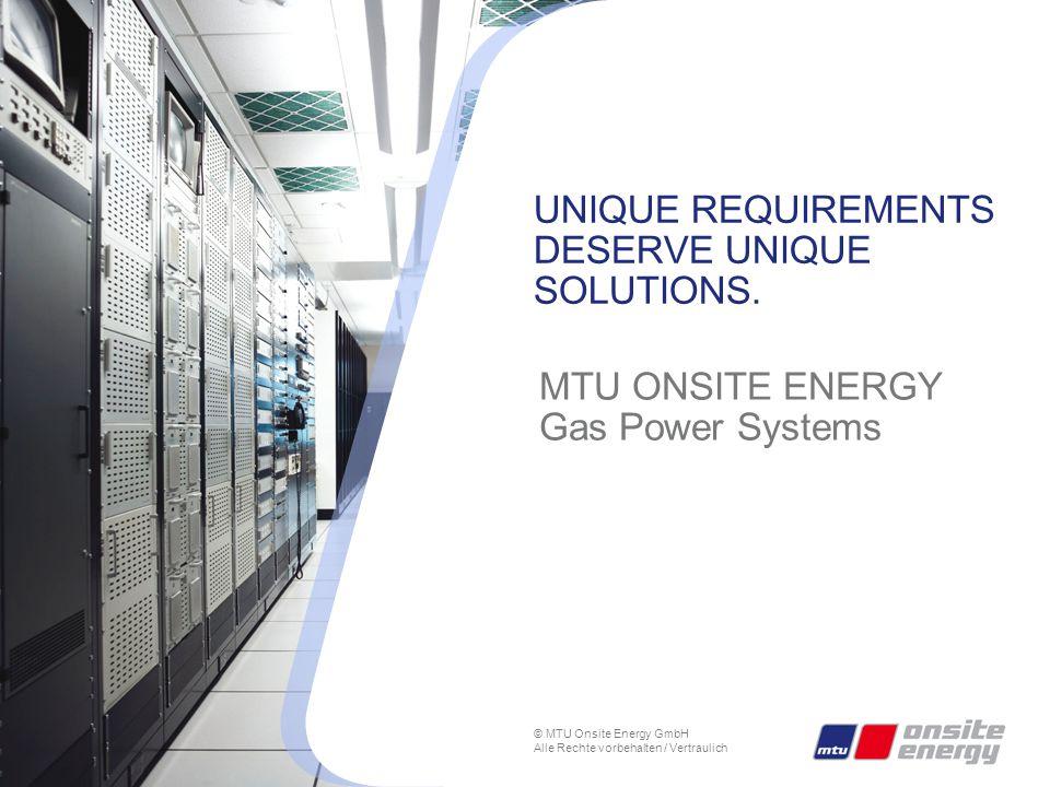© MTU Onsite Energy GmbH Alle Rechte vorbehalten / Vertraulich UNIQUE REQUIREMENTS DESERVE UNIQUE SOLUTIONS.