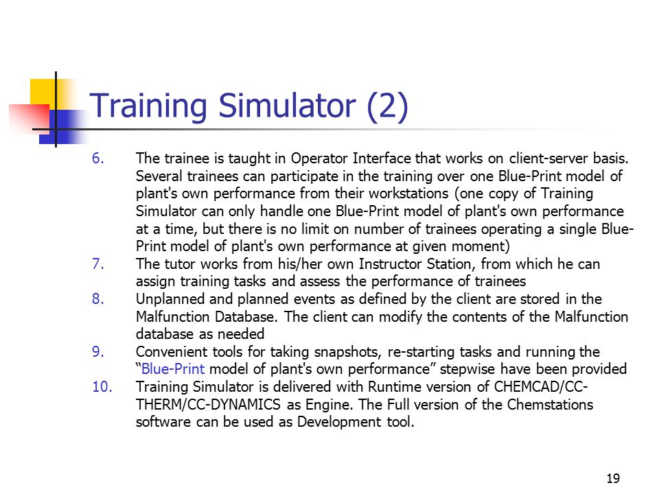 19 Training Simulator (2) 6.The trainee is taught in Operator Interface that works on client-server basis.