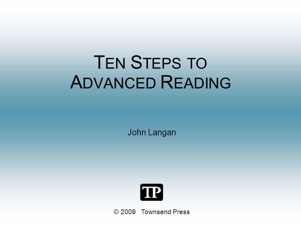 T EN S TEPS TO A DVANCED R EADING John Langan © 2009 Townsend Press
