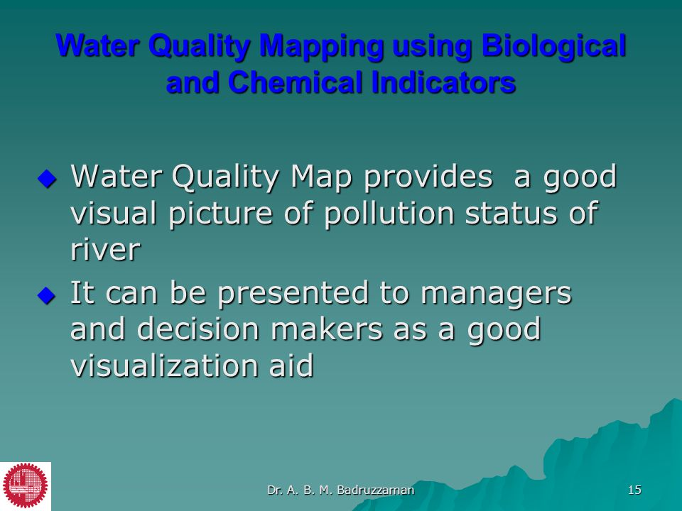  Water Quality Map provides a good visual picture of pollution status of river  It can be presented to managers and decision makers as a good visual