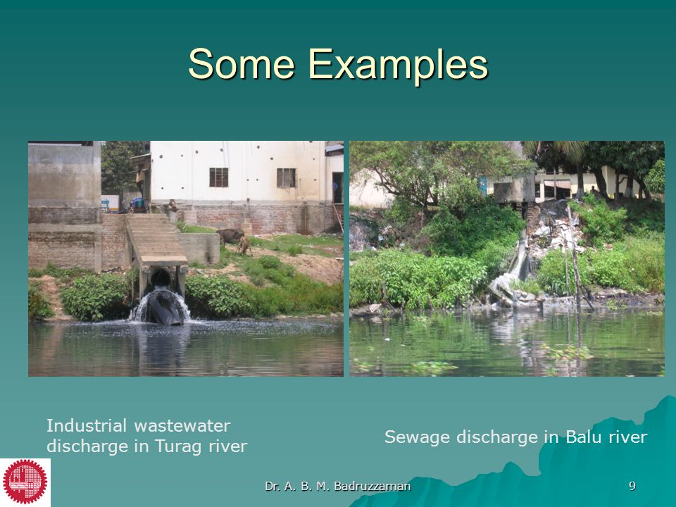 Some Examples Industrial wastewater discharge in Turag river Sewage discharge in Balu river Dr. A. B. M. Badruzzaman 9