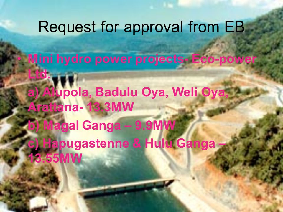 Request for approval from EB Mini hydro power projects- Eco-power Ltd.