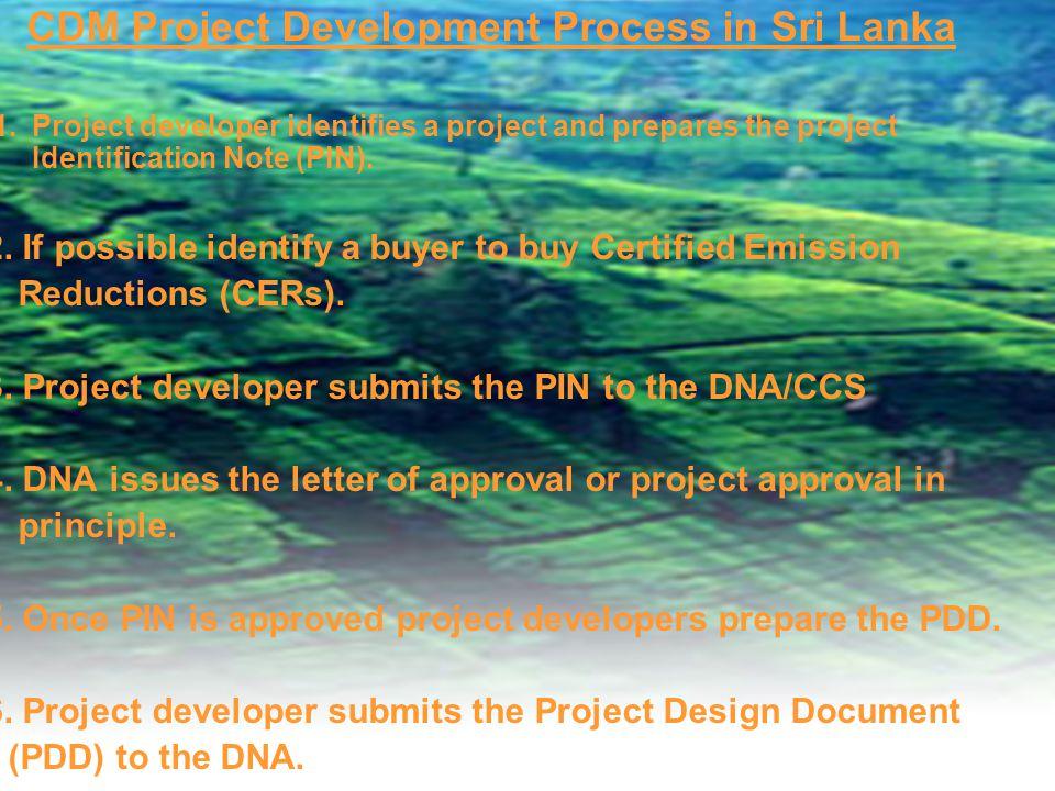 CDM Project Development Process in Sri Lanka 1.Project developer identifies a project and prepares the project Identification Note (PIN).