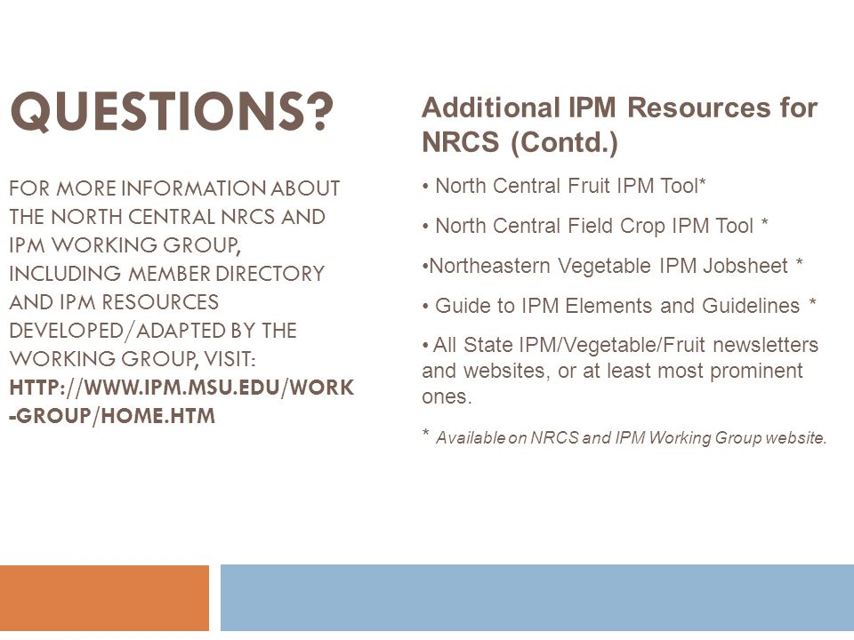 QUESTIONS? FOR MORE INFORMATION ABOUT THE NORTH CENTRAL NRCS AND IPM WORKING GROUP, INCLUDING MEMBER DIRECTORY AND IPM RESOURCES DEVELOPED/ADAPTED BY