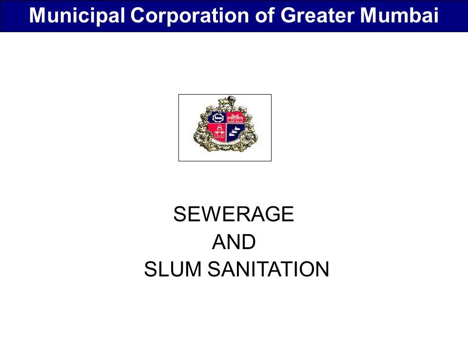 SEWERAGE AND SLUM SANITATION Municipal Corporation of Greater Mumbai
