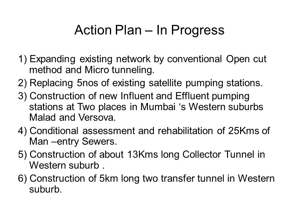 Action Plan – In Progress 1) Expanding existing network by conventional Open cut method and Micro tunneling. 2) Replacing 5nos of existing satellite p