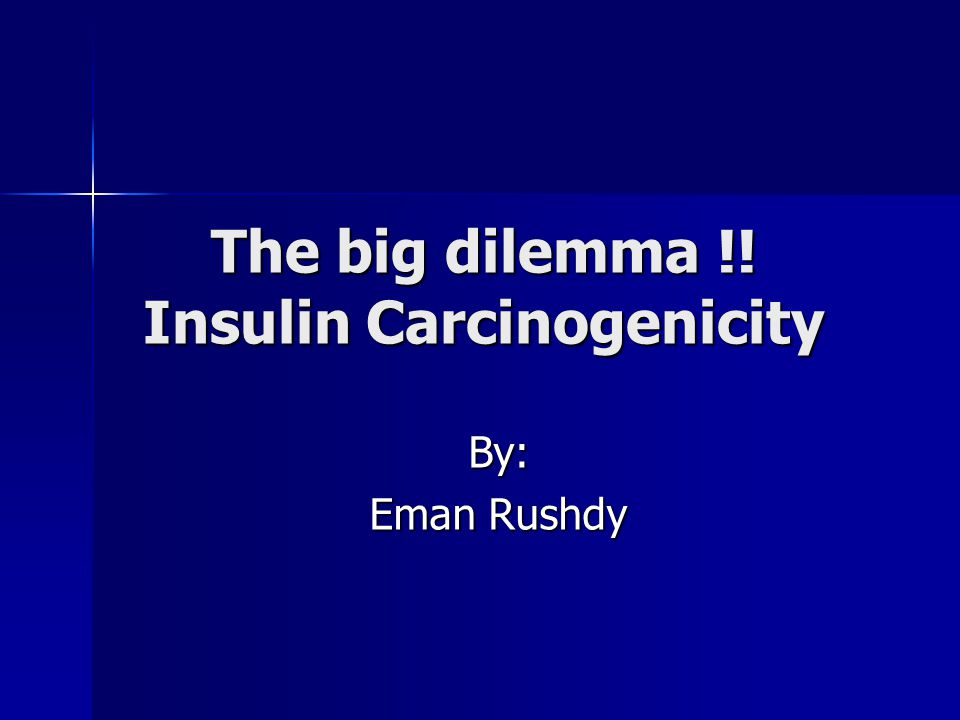 The big dilemma !! Insulin Carcinogenicity By: Eman Rushdy