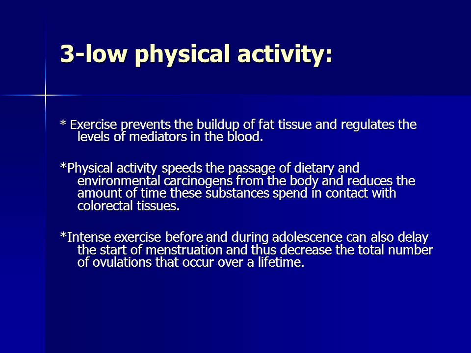 3-low physical activity: * E xercise prevents the buildup of fat tissue and regulates the levels of mediators in the blood.