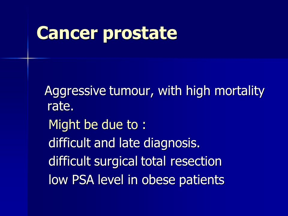 Cancer prostate Aggressive tumour, with high mortality rate.