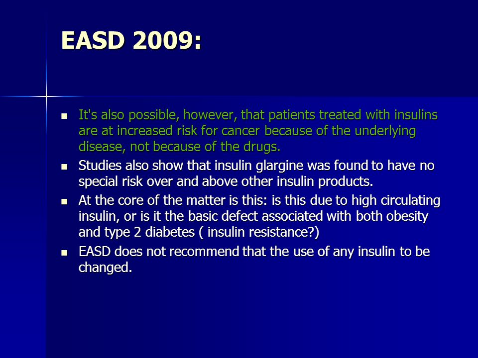 EASD 2009: It s also possible, however, that patients treated with insulins are at increased risk for cancer because of the underlying disease, not because of the drugs.