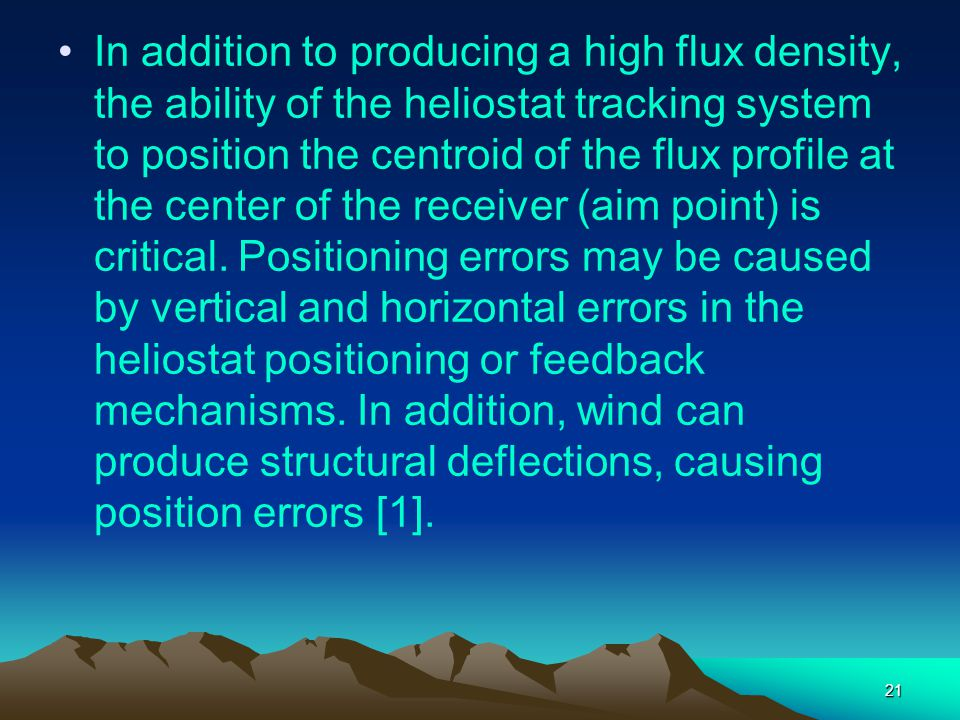 21 In addition to producing a high flux density, the ability of the heliostat tracking system to position the centroid of the flux profile at the cent
