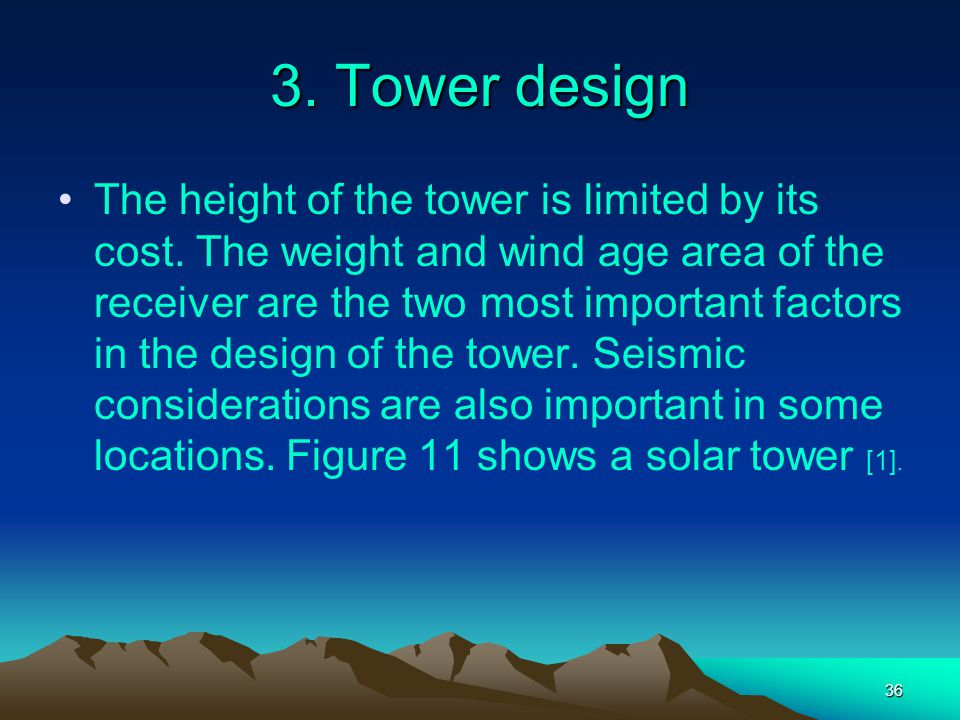 36 3. Tower design The height of the tower is limited by its cost. The weight and wind age area of the receiver are the two most important factors in
