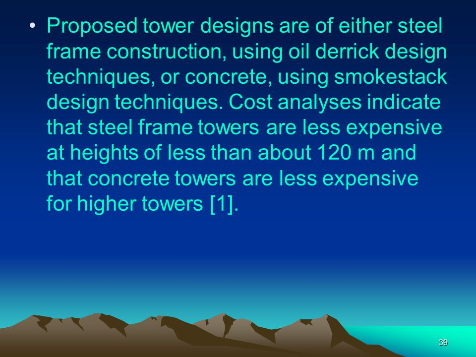 39 Proposed tower designs are of either steel frame construction, using oil derrick design techniques, or concrete, using smokestack design techniques