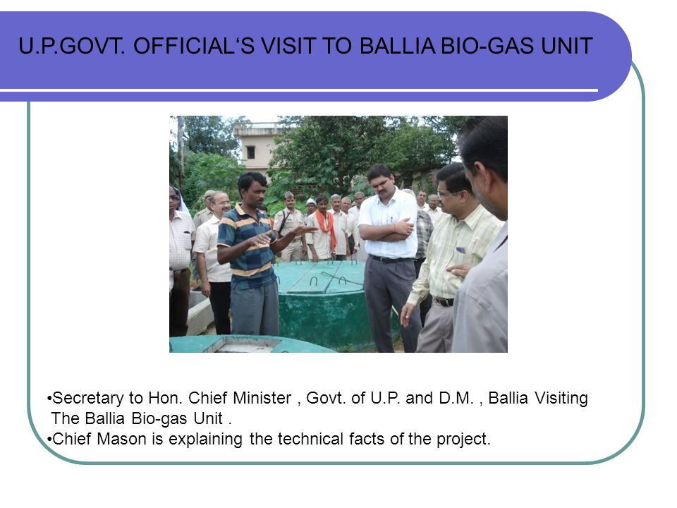 Secretary to Hon. Chief Minister, Govt. of U.P. and D.M., Ballia Visiting The Ballia Bio-gas Unit. Chief Mason is explaining the technical facts of th