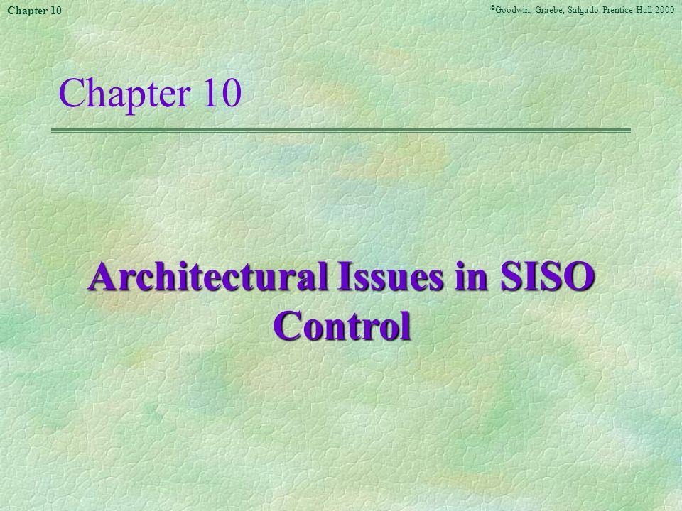 © Goodwin, Graebe, Salgado, Prentice Hall 2000 Chapter 10 Architectural Issues in SISO Control