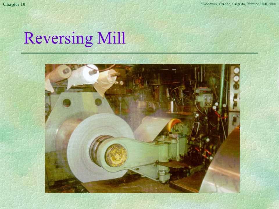 © Goodwin, Graebe, Salgado, Prentice Hall 2000 Chapter 10 Reversing Mill